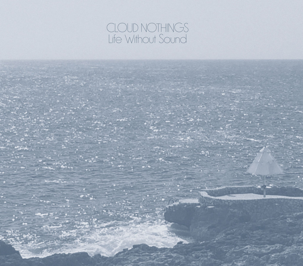 Cloud Nothings《Life Without Sound》,映象唱片發行。